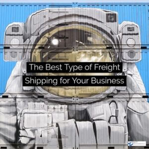 The Best Type of Freight Shipping for Your Business